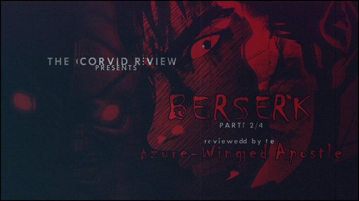 The Corvid Review - Berserk 2016 Part 2