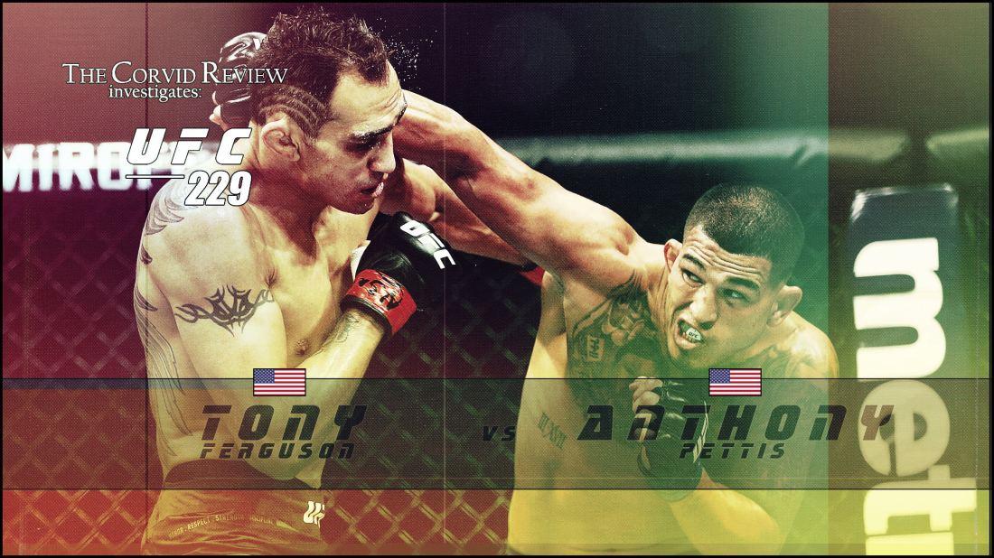 The Corvid Review - UFC 229 - Ferguson vs Pettis